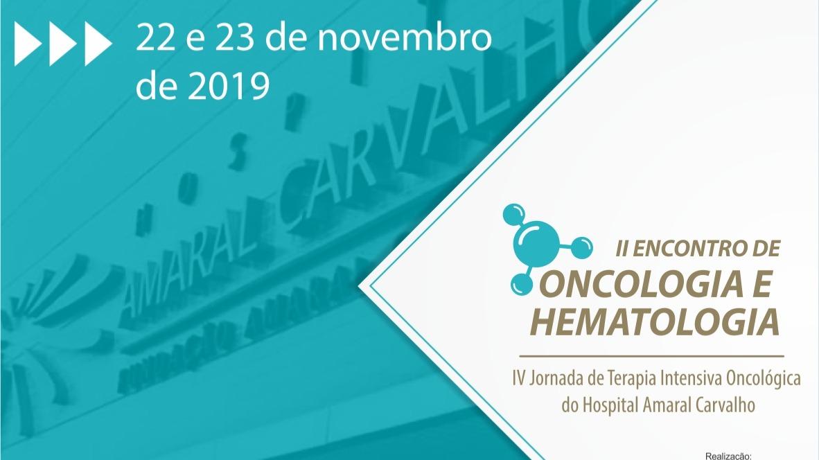 II Encontro de Oncologia e Hematologia/ IV Jornada de Terapia Intensiva Oncológica do Hospital Amaral Carvalho