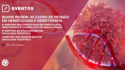 Board Review: XII Curso de Revisão em Hematologia e Hemoterapia - IV Simpósio Multidisciplinar em Hematologia, Hemoterapia e Transplante de Medula Óssea - III Simpósio de Atualizações em Oncologia Pediátrica - I Simpósio Multidisciplinar em Oncologia Pedi